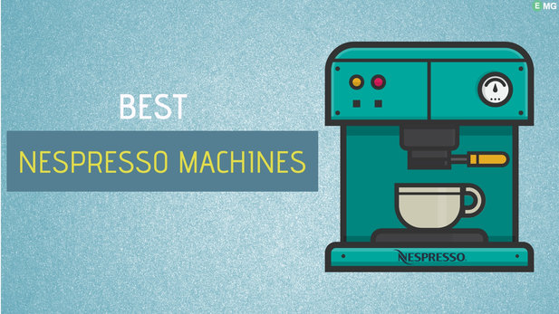 Best Nespresso Machine 2019- Reviews & Buyer's Guide