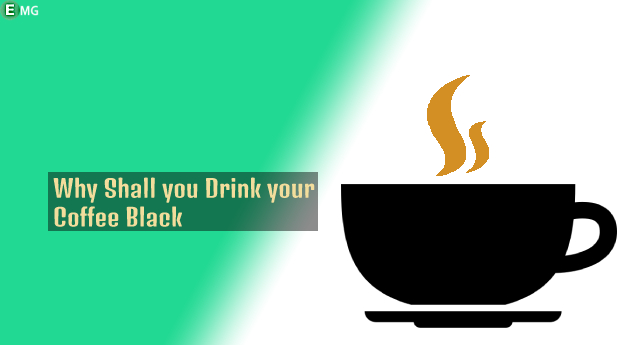 10 Reasons You Shall Drink Your Coffee Black