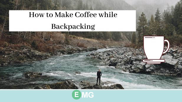 How to Make Coffee while Backpacking or Traveling