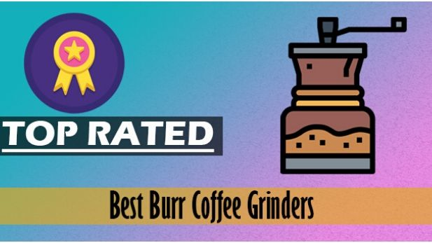 Best Burr Coffee Grinders 2021- Reviews & Top Recommendations
